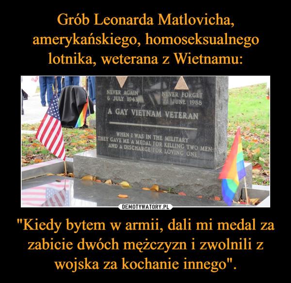 """Grób Leonarda Matlovicha, amerykańskiego, homoseksualnego lotnika, weterana z Wietnamu: """"Kiedy bytem w armii, dali mi medal za zabicie dwóch mężczyzn i zwolnili z wojska za kochanie innego""""."""
