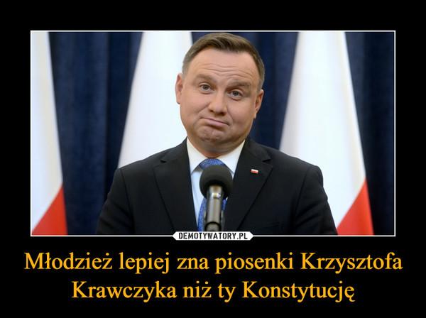 Młodzież lepiej zna piosenki Krzysztofa Krawczyka niż ty Konstytucję –