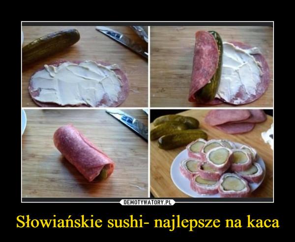 Słowiańskie sushi- najlepsze na kaca –
