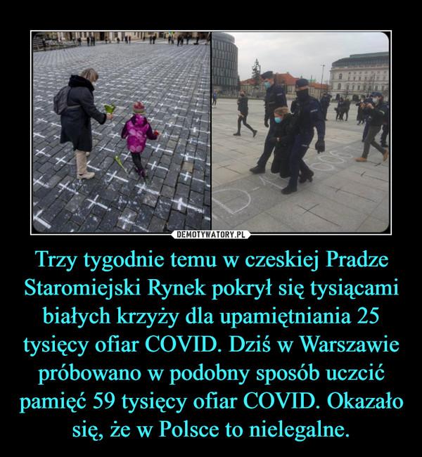 Trzy tygodnie temu w czeskiej Pradze Staromiejski Rynek pokrył się tysiącami białych krzyży dla upamiętniania 25 tysięcy ofiar COVID. Dziś w Warszawie próbowano w podobny sposób uczcić pamięć 59 tysięcy ofiar COVID. Okazało się, że w Polsce to nielegalne. –