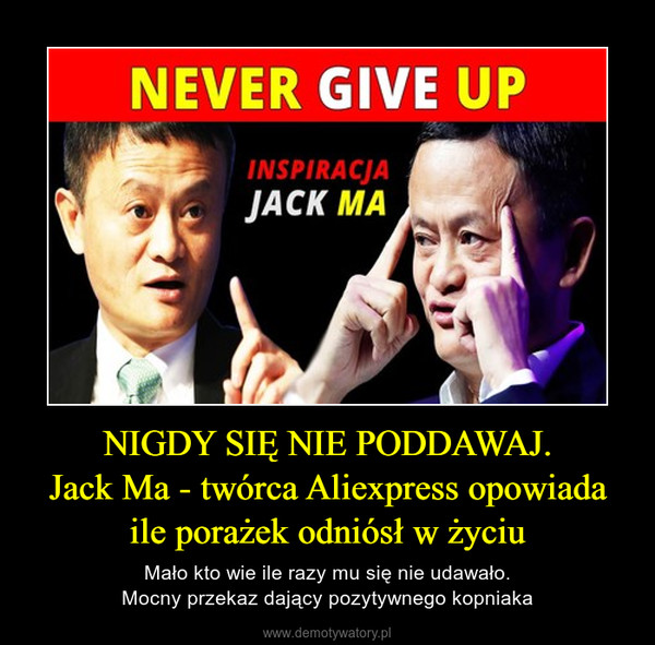 NIGDY SIĘ NIE PODDAWAJ.Jack Ma - twórca Aliexpress opowiada ile porażek odniósł w życiu – Mało kto wie ile razy mu się nie udawało.Mocny przekaz dający pozytywnego kopniaka