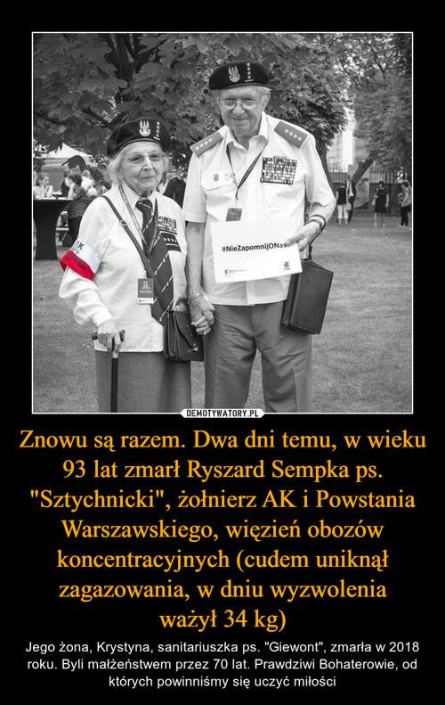 """Znowu są razem. Dwa dni temu, w wieku 93 lat zmarł Ryszard Sempka ps. """"Sztychnicki"""", żołnierz AK i Powstania Warszawskiego, więzień obozów koncentracyjnych (cudem uniknął zagazowania, w dniu wyzwolenia ważył 34 kg)"""