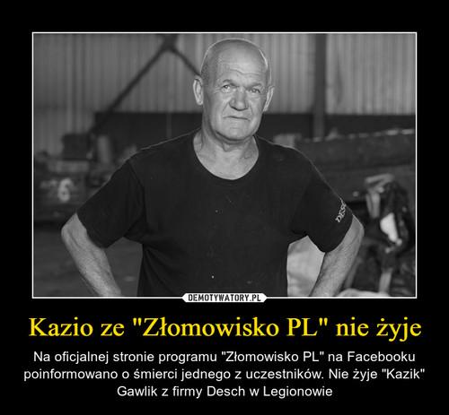 """Kazio ze """"Złomowisko PL"""" nie żyje"""