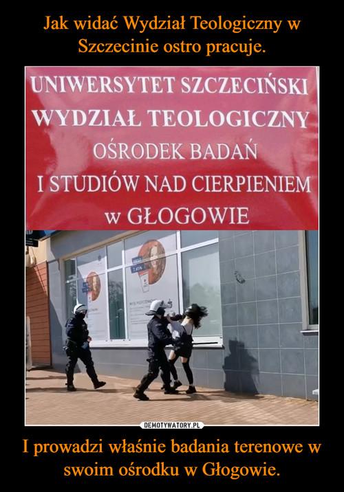 Jak widać Wydział Teologiczny w Szczecinie ostro pracuje. I prowadzi właśnie badania terenowe w swoim ośrodku w Głogowie.