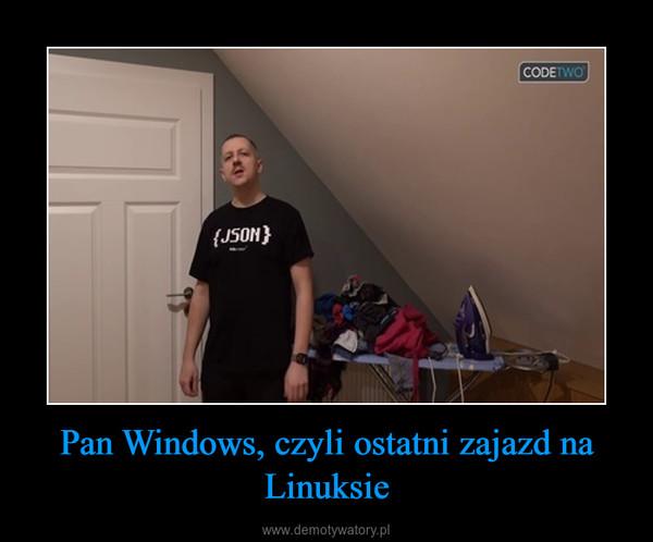 Pan Windows, czyli ostatni zajazd na Linuksie –