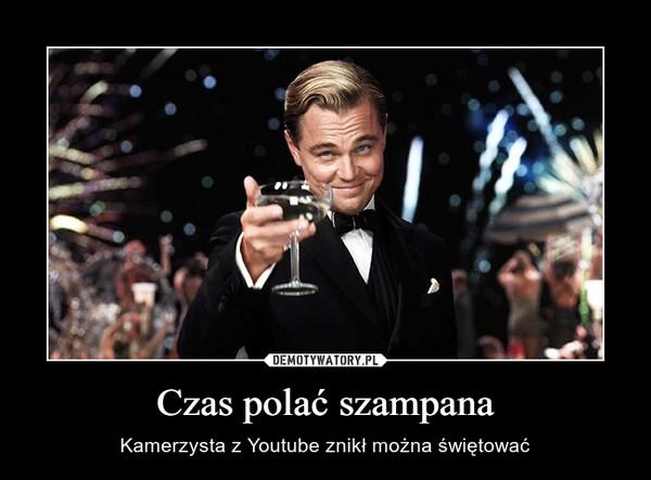 Czas polać szampana – Kamerzysta z Youtube znikł można świętować