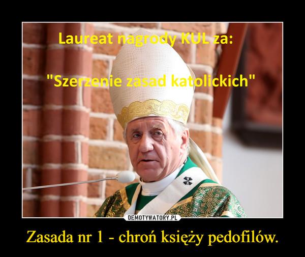 Zasada nr 1 - chroń księży pedofilów. –