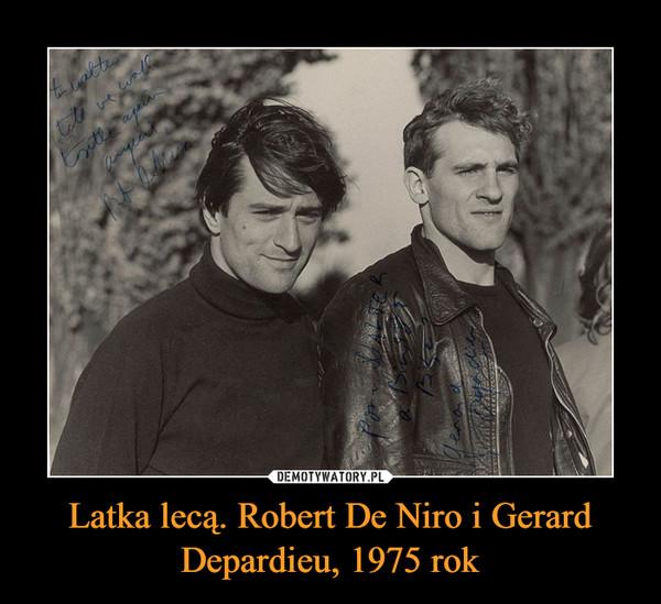 Latka lecą. Robert De Niro i Gerard Depardieu, 1975 rok –