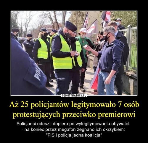 Aż 25 policjantów legitymowało 7 osób protestujących przeciwko premierowi