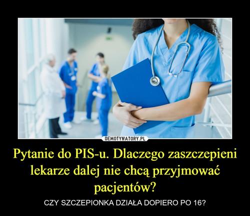 Pytanie do PIS-u. Dlaczego zaszczepieni lekarze dalej nie chcą przyjmować pacjentów?