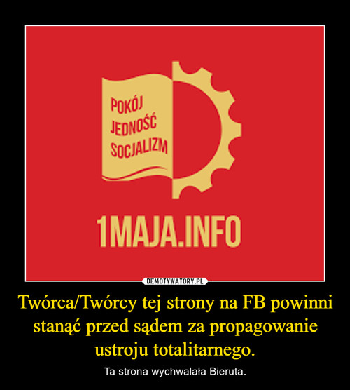 Twórca/Twórcy tej strony na FB powinni stanąć przed sądem za propagowanie ustroju totalitarnego.