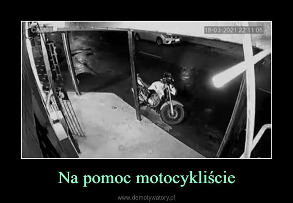 Na pomoc motocykliście –