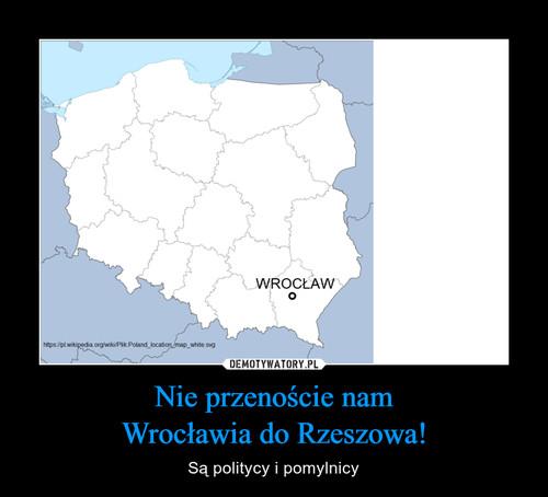 Nie przenoście nam Wrocławia do Rzeszowa!