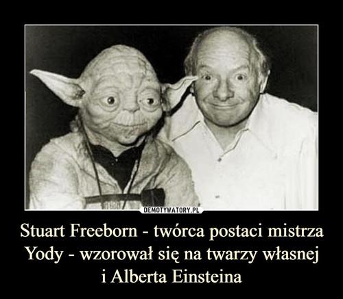 Stuart Freeborn - twórca postaci mistrza Yody - wzorował się na twarzy własnej i Alberta Einsteina