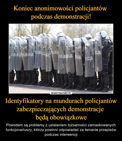 Koniec anonimowości policjantów  podczas demonstracji! Identyfikatory na mundurach policjantów zabezpieczających demonstracje  będą obowiązkowe