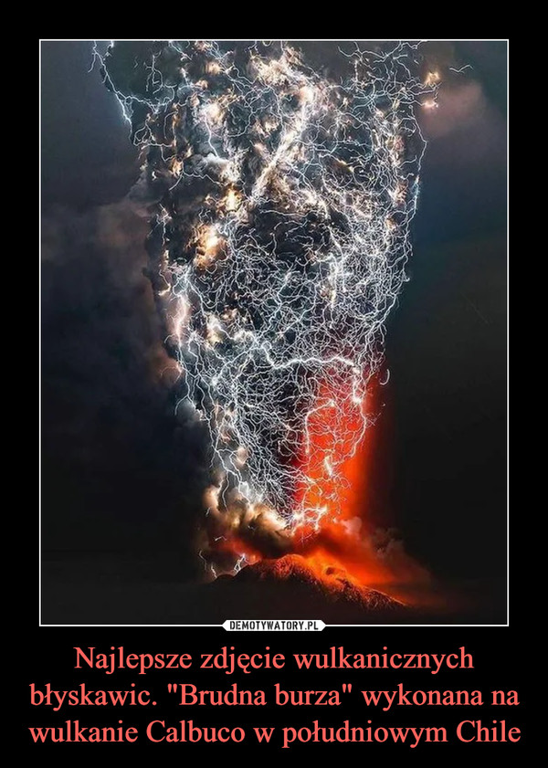 """Najlepsze zdjęcie wulkanicznych błyskawic. """"Brudna burza"""" wykonana na wulkanie Calbuco w południowym Chile –"""