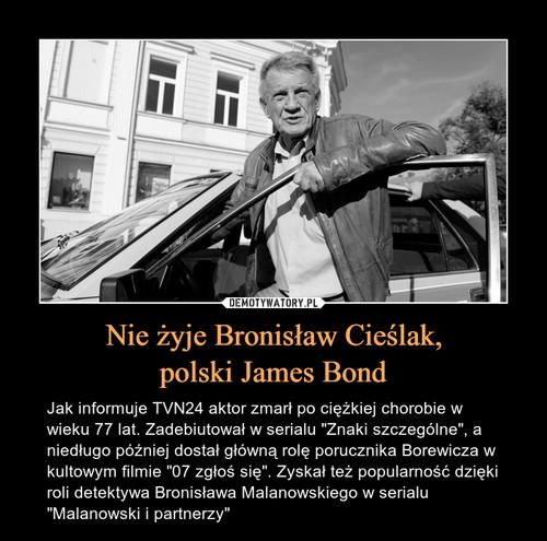 Nie żyje Bronisław Cieślak, polski James Bond