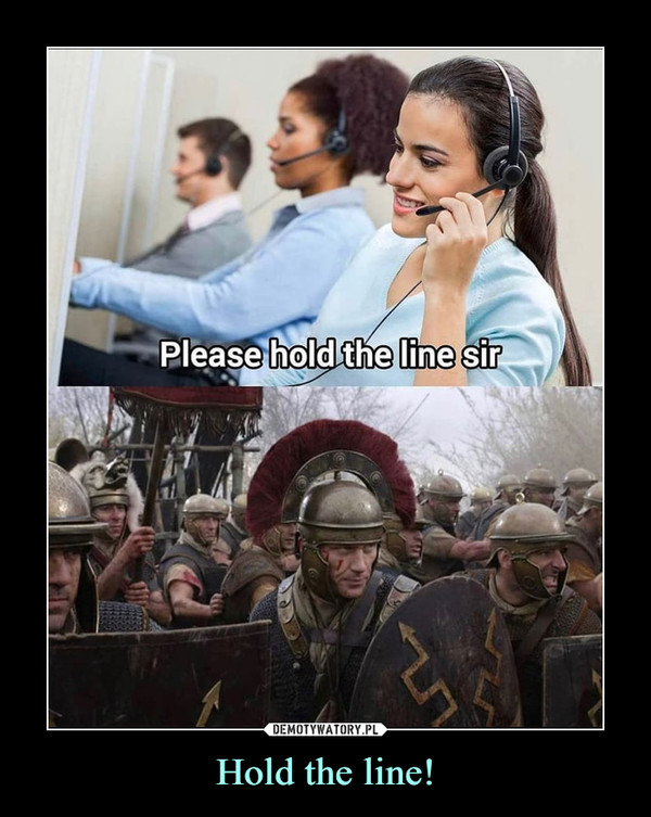 Hold the line! –