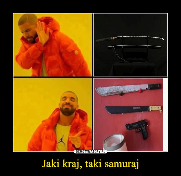 Jaki kraj, taki samuraj –