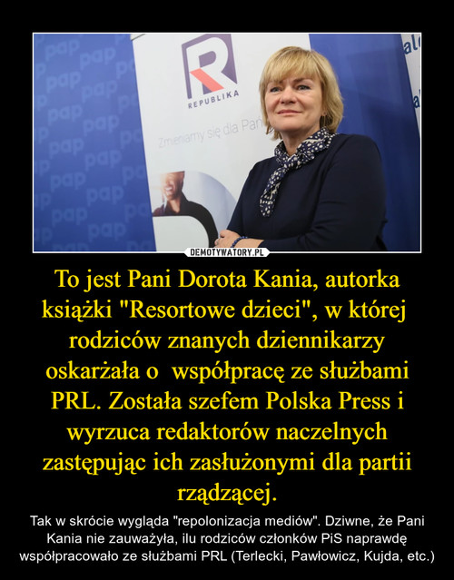 """To jest Pani Dorota Kania, autorka książki """"Resortowe dzieci"""", w której  rodziców znanych dziennikarzy oskarżała o  współpracę ze służbami PRL. Została szefem Polska Press i wyrzuca redaktorów naczelnych zastępując ich zasłużonymi dla partii rządzącej."""