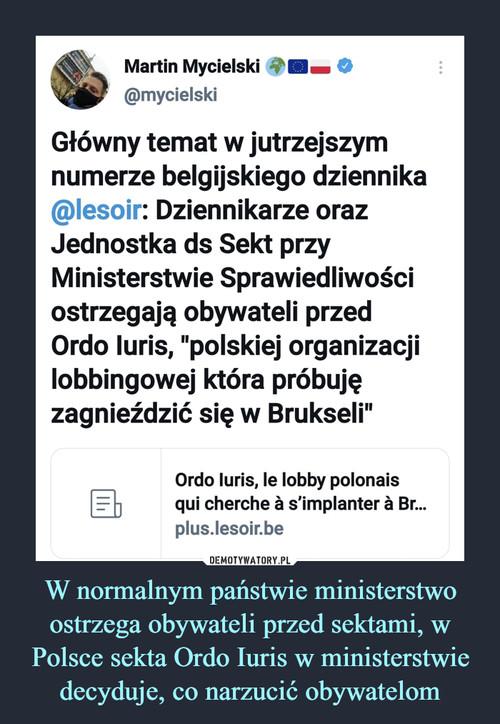 W normalnym państwie ministerstwo ostrzega obywateli przed sektami, w Polsce sekta Ordo Iuris w ministerstwie decyduje, co narzucić obywatelom