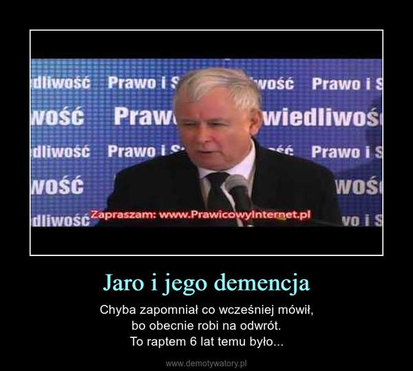 Jaro i jego demencja – Chyba zapomniał co wcześniej mówił,bo obecnie robi na odwrót.To raptem 6 lat temu było...
