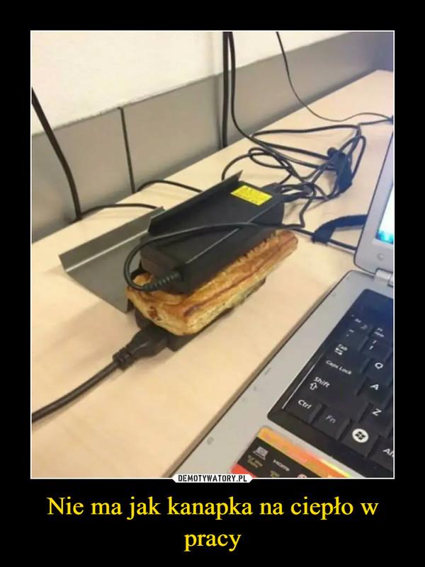 Nie ma jak kanapka na ciepło w pracy –
