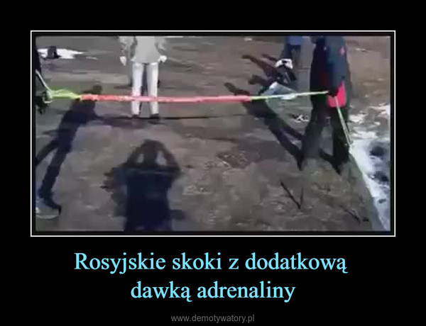 Rosyjskie skoki z dodatkową dawką adrenaliny –