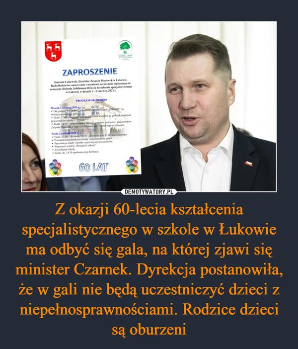Z okazji 60-lecia kształcenia specjalistycznego w szkole w Łukowie ma odbyć się gala, na której zjawi się minister Czarnek. Dyrekcja postanowiła, że w gali nie będą uczestniczyć dzieci z niepełnosprawnościami. Rodzice dzieci są oburzeni –
