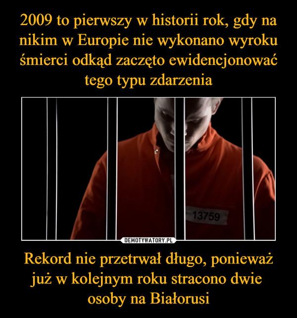Rekord nie przetrwał długo, ponieważ już w kolejnym roku stracono dwie osoby na Białorusi –