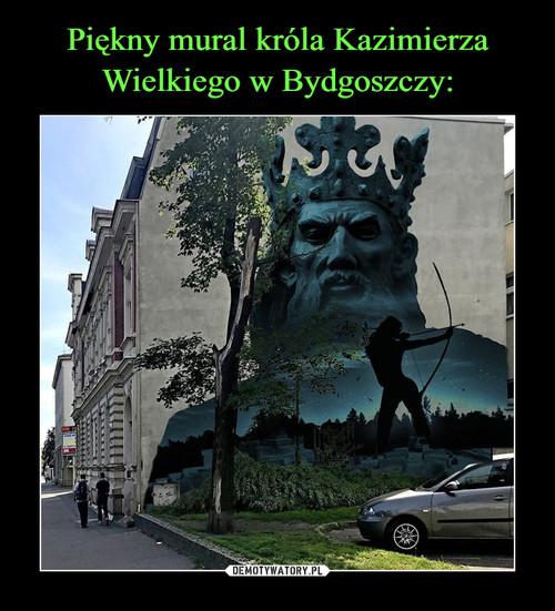 Piękny mural króla Kazimierza Wielkiego w Bydgoszczy:
