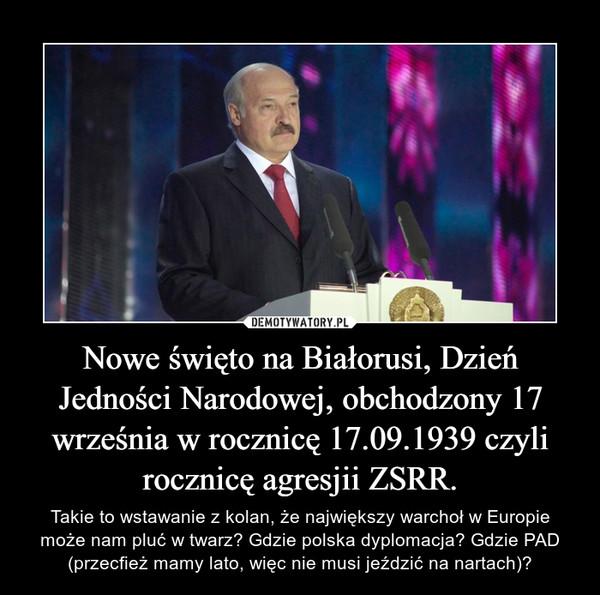 Nowe święto na Białorusi, Dzień Jedności Narodowej, obchodzony 17 września w rocznicę 17.09.1939 czyli rocznicę agresjii ZSRR.