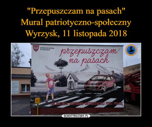 """""""Przepuszczam na pasach"""" Mural patriotyczno-społeczny Wyrzysk, 11 listopada 2018"""