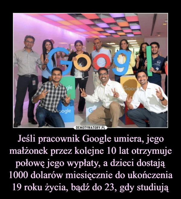Jeśli pracownik Google umiera, jego małżonek przez kolejne 10 lat otrzymuje połowę jego wypłaty, a dzieci dostają 1000 dolarów miesięcznie do ukończenia 19 roku życia, bądź do 23, gdy studiują –