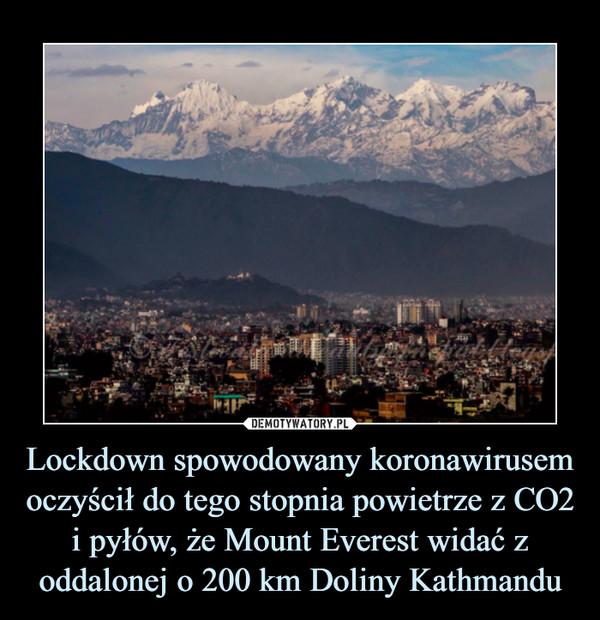 Lockdown spowodowany koronawirusem oczyścił do tego stopnia powietrze z CO2 i pyłów, że Mount Everest widać z oddalonej o 200 km Doliny Kathmandu –