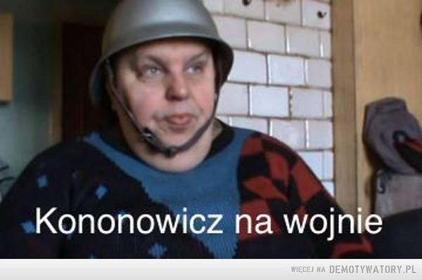 Kononowicz na wojnie – Krzysztof Kononowicz Memy Kononowicz śmieszne na wojnie; memy wojna; konon memy; beczne obrazki; mem