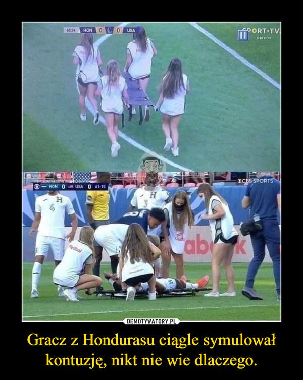 Gracz z Hondurasu ciągle symulował kontuzję, nikt nie wie dlaczego. –