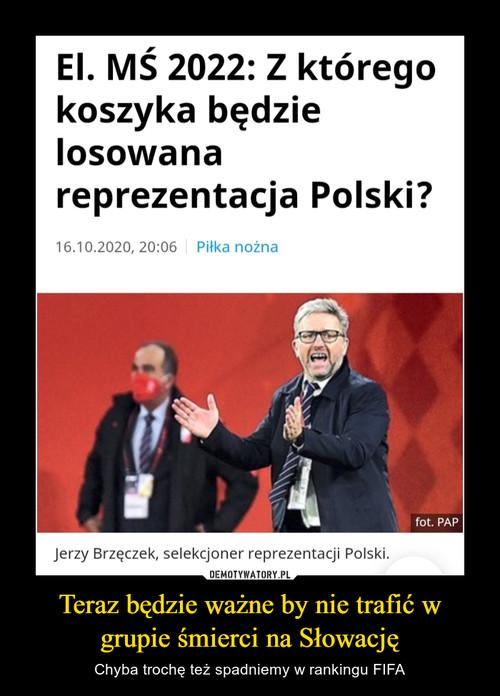 Teraz będzie ważne by nie trafić w grupie śmierci na Słowację