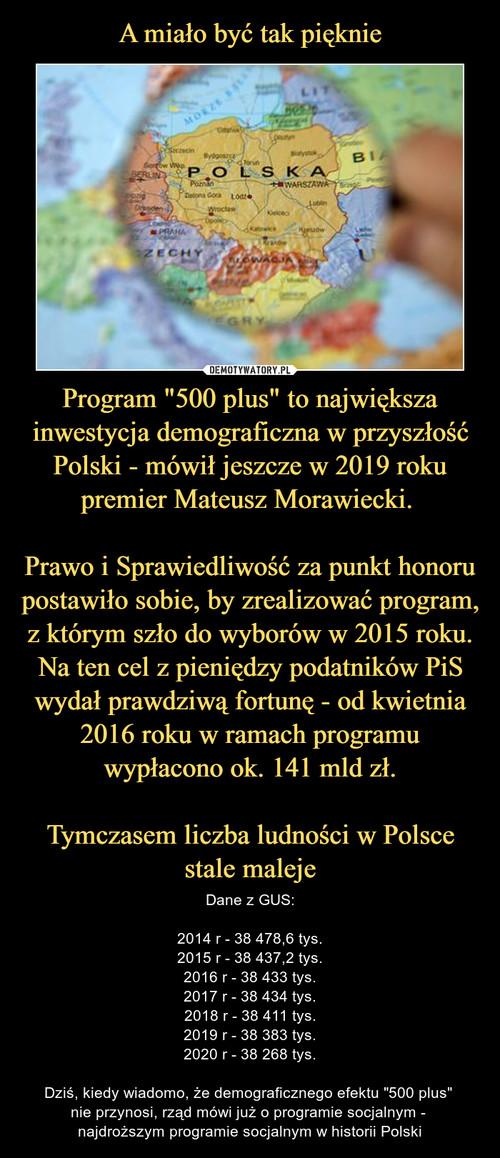 """A miało być tak pięknie Program """"500 plus"""" to największa inwestycja demograficzna w przyszłość Polski - mówił jeszcze w 2019 roku premier Mateusz Morawiecki.   Prawo i Sprawiedliwość za punkt honoru postawiło sobie, by zrealizować program, z którym szło do wyborów w 2015 roku. Na ten cel z pieniędzy podatników PiS wydał prawdziwą fortunę - od kwietnia 2016 roku w ramach programu wypłacono ok. 141 mld zł.  Tymczasem liczba ludności w Polsce stale maleje"""