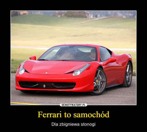 Ferrari to samochód