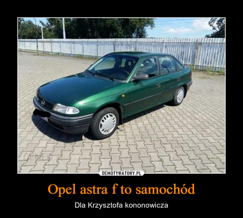 Opel astra f to samochód