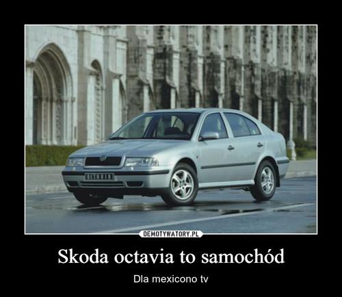 Skoda octavia to samochód