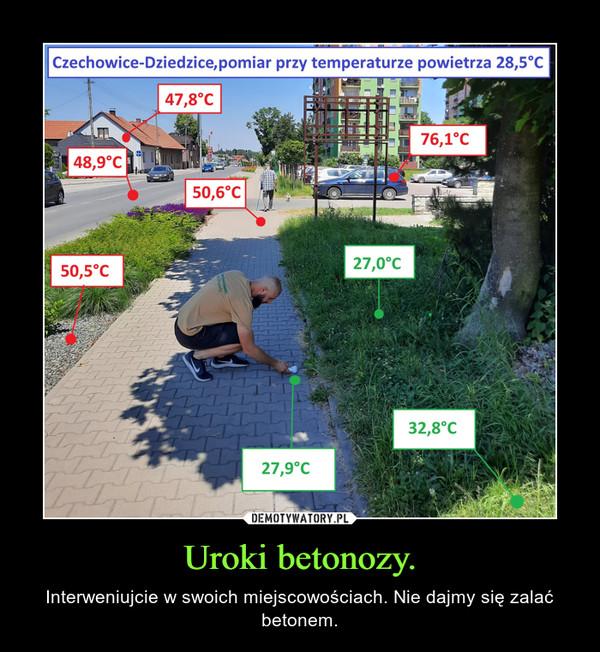 Uroki betonozy. – Interweniujcie w swoich miejscowościach. Nie dajmy się zalać betonem.