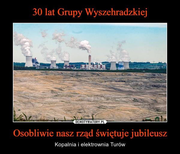 Osobliwie nasz rząd świętuje jubileusz – Kopalnia i elektrownia Turów