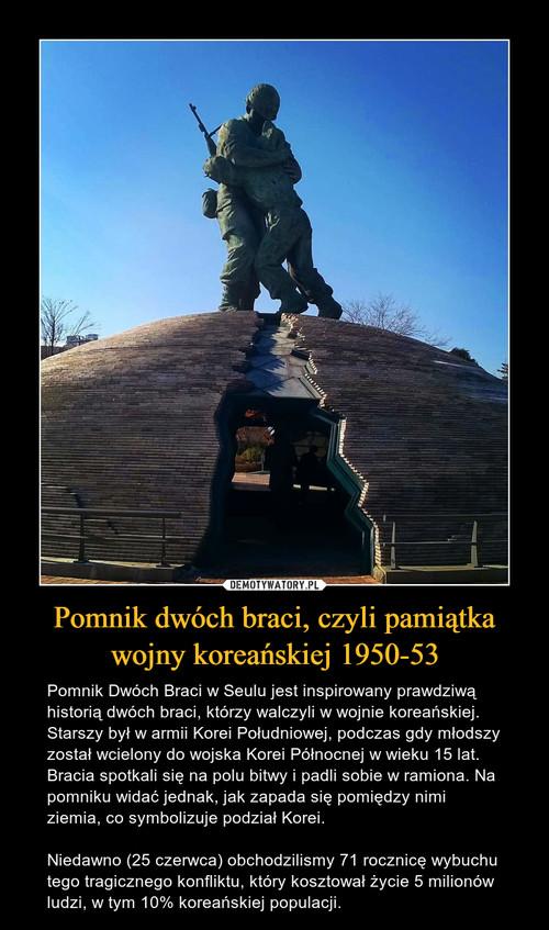Pomnik dwóch braci, czyli pamiątka wojny koreańskiej 1950-53