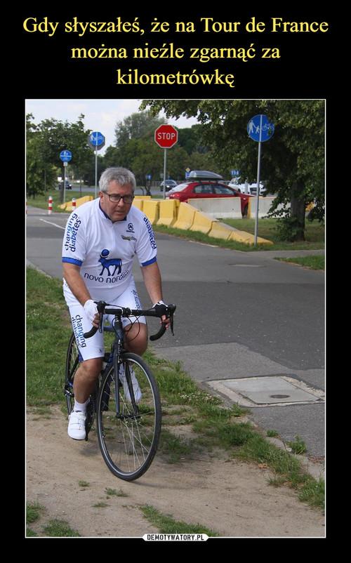 Gdy słyszałeś, że na Tour de France można nieźle zgarnąć za kilometrówkę
