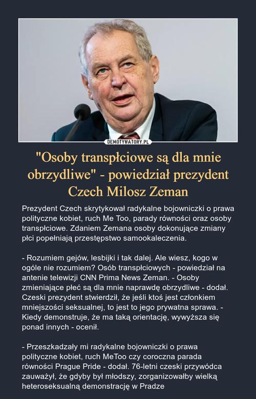 """""""Osoby transpłciowe są dla mnie obrzydliwe"""" - powiedział prezydent Czech Milosz Zeman"""