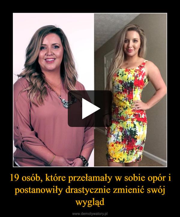 19 osób, które przełamały w sobie opór i postanowiły drastycznie zmienić swój wygląd –