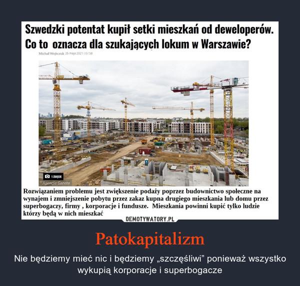 """Patokapitalizm – Nie będziemy mieć nic i będziemy """"szczęśliwi"""" ponieważ wszystko wykupią korporacje i superbogacze"""