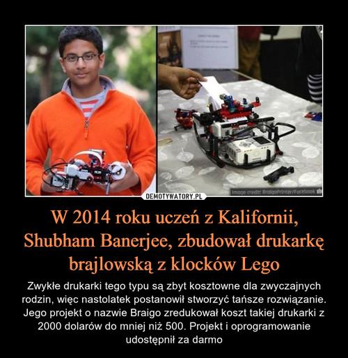 W 2014 roku uczeń z Kalifornii, Shubham Banerjee, zbudował drukarkę brajlowską z klocków Lego